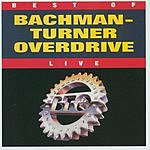 Bachman Turner Overdrive Best Of: Bachman-Turner Overdrive (Live)
