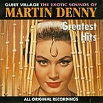 Martin Denny Greatest Hits: Quiet Village: The Exotic Sounds Of Martin Denny