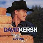 David Kersh If I Never Stop Loving You