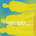 Captain Audio My Ears Are Ringing But My Heart's Ok