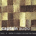 Captain Audio Luxury, Or Whether It Is Better To Be Loved Than Feared