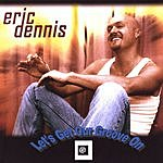 Eric Dennis Let's Get Our Groove On