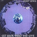 Eliot Lewis Get Back What You Give