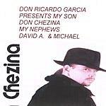 Don Ricardo Garcia Don Ricardo Garcia Presents: My Son Don Chezina, My Nephews David A. & Michael