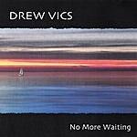 Drew Vics No More Waiting