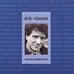 Eric Vincent Un Pays Quelque Part