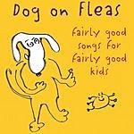 Dog On Fleas Fairly Good Songs For Fairly Good Kids