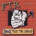 FTR (Feed The Rhino) I Like It