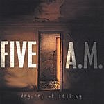 Five A.M. Degrees Of Falling