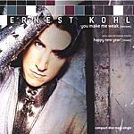 Ernest Kohl You Make Me Weak/Happy New Year!
