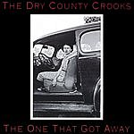 The Dry County Crooks The One That Got Away