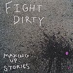 Fight Dirty Making Up Stories