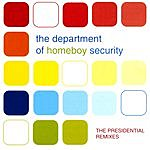 The Department Of Homeboy Security The Presidential Remixes