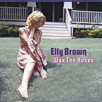 Elly Brown Wax The Roses