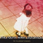 The Fellowship Students The Youth Want Distortion