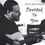 Father Peter Bowes Devoted To You