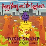 Kenny Young & The Eggplants Toxic Swamp & Other Love Songs