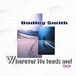 Dudley Smith Wherever He Leads Me
