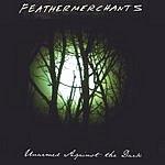 Feathermerchants Unarmed Against The Dark