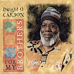 Dwight O. Carson For My Brothers