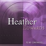 Heather Edwards To Be Continued...