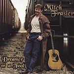 Mitch Frasier Dreamer Or A Fool
