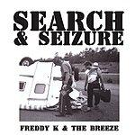 Freddy K. & The Breeze Search & Seizure