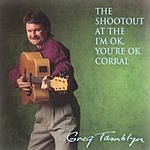 Greg Tamblyn The Shootout At The I'm OK, You're OK Corral