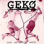 Geko Join My Pretty World