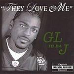 GL To Da J They Love Me