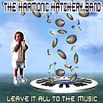The Harmonic Hatchery Band Leave It All To The Music