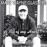 Mark Wayne Glasmire All Of My Heart