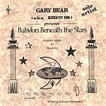 Gary Bear A.K.A. Kelvin 296 Babylon Beneath The Stars