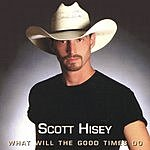Scott Hisey What Will The Good Times Do