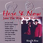 Here & Now Jam The Way You Wanna