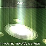 Frantic Radio Beings Frantic Radio Beings