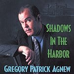Gregory Patrick Agnew Shadows In The Harbor