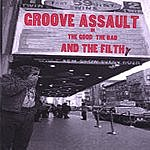 Groove Assault The Good the Bad and the Filthy