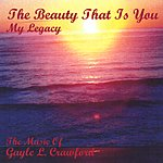 Gayle L. Crawford, Jr. The Beauty That Is You