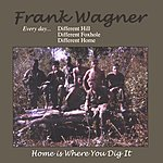 Frank Wagner Home Is Where You Dig It
