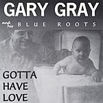 Gary Gray Gotta Have Love