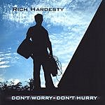 Rich Hardesty Don't Worry Don't Hurry