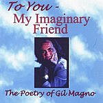 Gil Magno To You, My Imaginary Friend- The Poetry Of Gil Magno