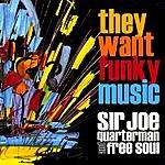 Sir Joe Quarterman They Want Funky Music