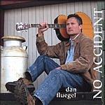 Dan Fluegel No Accident