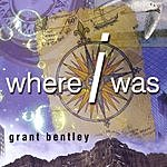 Grant Bentley Where I Was