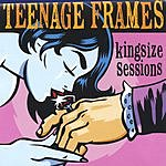 Teenage Frames Kingsize Sessions