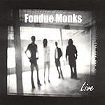 Fondue Monks Fondue Monks Live