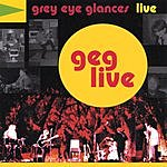 Grey Eye Glances GEG Live