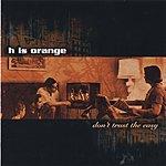 H Is Orange Don't Trust The Easy